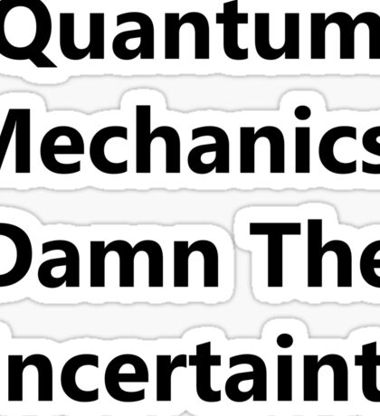 Quantum Mechanics: Damn The Uncertainty Sticker