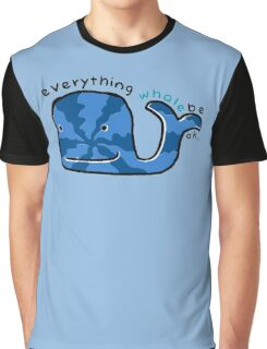 Everything Whale Be OK Graphic T-Shirt