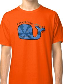 Everything Whale Be OK Classic T-Shirt