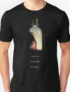 i wish we could bottle tornadoes T-Shirt