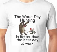 WORST DAY HUNTING - BETTER THAN WORK Unisex T-Shirt
