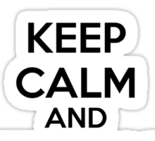 Keep calm and everybody just stay calm Sticker