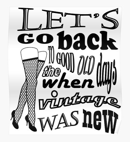 Lets go back to the good old days when vintage was new Poster
