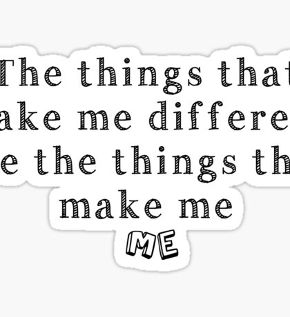 The things that make me different are the things that make me ME Sticker