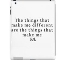 The things that make me different are the things that make me ME iPad Case/Skin