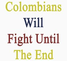 Colombians Will Fight Until The End  by supernova23