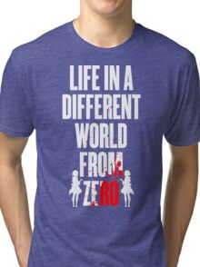 Life in a different world from zero Tri-blend T-Shirt