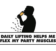DAILY LIFTING HELPS ME FLEX MY PARTY MUSCLES by agraphic