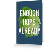 Enough hops already Greeting Card