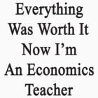 Everything Was Worth It Now I'm An Economics Teacher  by supernova23