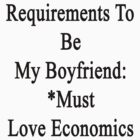 Requirements To Be My Boyfriend: *Must Love Economics  by supernova23