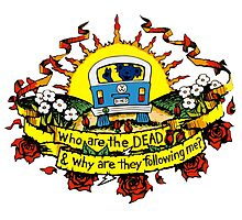 Who are the DEAD, and why are they following me? Photographic Print