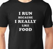 I Run Because I Really Like Food Funny Apparel Men Women Unisex T-Shirt