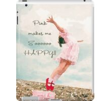 Pink Makes Me So Happy iPad Case/Skin