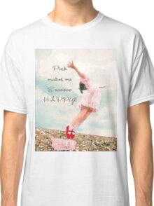 Pink Makes Me So Happy Classic T-Shirt
