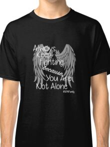 Always Keep Fighting because You Are Not Alone (variation) Classic T-Shirt