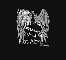 Always Keep Fighting because You Are Not Alone (variation) Unisex T-Shirt