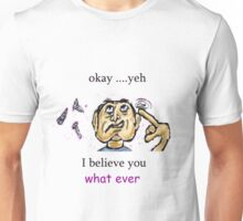 Yeh whatever  Unisex T-Shirt