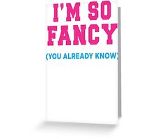 I'm So Fancy (You Already Know) Greeting Card