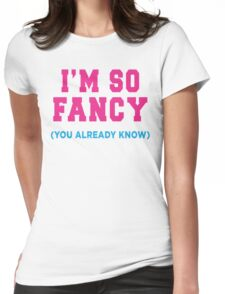 I'm So Fancy (You Already Know) Womens Fitted T-Shirt