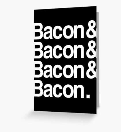 Bacon And Dark Greeting Card