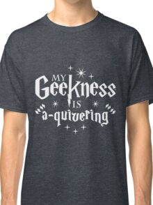 My Geekness is A-Quivering Classic T-Shirt
