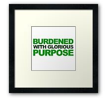Burdened With Glorious Purpose Framed Print
