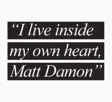 """I Live Inside My Own Heart, Matt Damon"" Baby Tee"