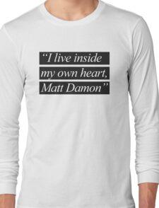 """""""I Live Inside My Own Heart, Matt Damon"""" Long Sleeve T-Shirt"""