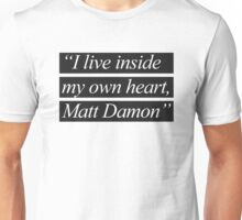 """I Live Inside My Own Heart, Matt Damon"" Unisex T-Shirt"