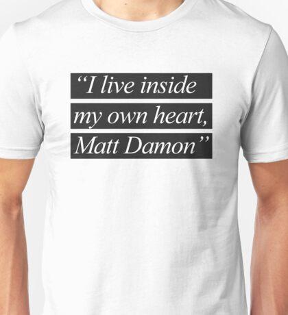 """""""I Live Inside My Own Heart, Matt Damon"""" Unisex T-Shirt"""