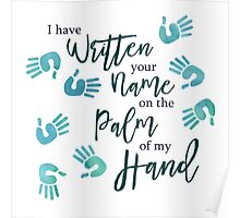 I Have Written your Name on the Palm of my Hand Poster