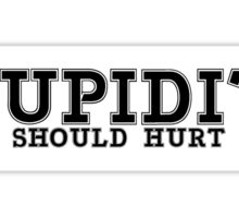 STUPIDY SHOULD HURT Sticker