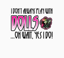 Don't Always Play with Dolls Venus Unisex T-Shirt