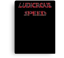 Ludicrous Speed Canvas Print
