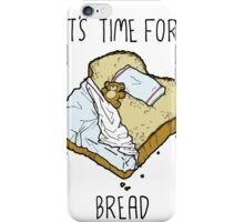 It's Time for Bread iPhone Case/Skin