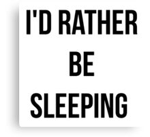 Funny Saying I'd Rather Be Sleeping  Canvas Print