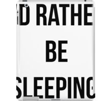 Funny Saying I'd Rather Be Sleeping  iPad Case/Skin