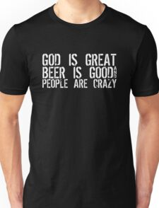 God Is Great Beer Is Good People Are Crazy funny Unisex T-Shirt