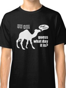 Guess What Day It Is Hump Day Camel Classic T-Shirt