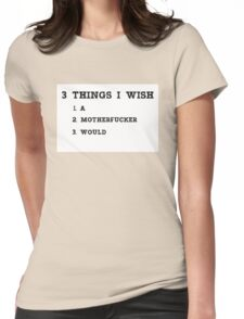 3 THINGS I WISH  A MOTHERFUCKER WOULD Womens Fitted T-Shirt