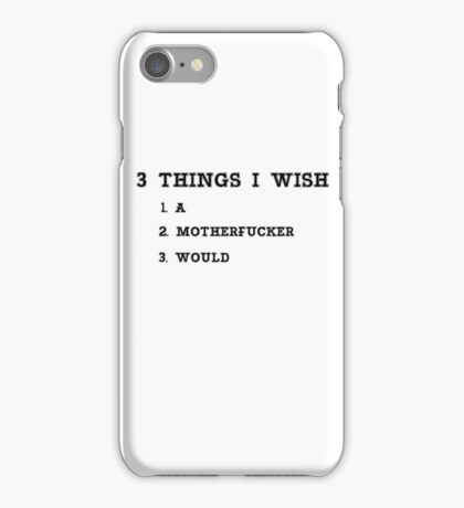 3 THINGS I WISH  A MOTHERFUCKER WOULD iPhone Case/Skin