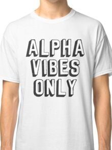 Alpha Vibes Only Classic T-Shirt