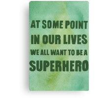 We All Want to Be a Superhero Canvas Print