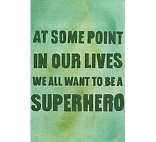 We All Want to Be a Superhero Photographic Print