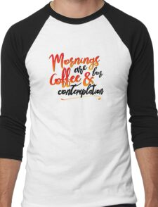 mornings are for coffee Men's Baseball ¾ T-Shirt