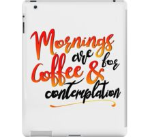 mornings are for coffee iPad Case/Skin