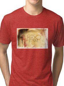 He is I Am Tri-blend T-Shirt