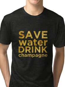 Save Water Drink Champagne Gold Tri-blend T-Shirt