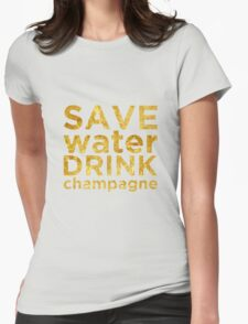 Save Water Drink Champagne Gold Womens Fitted T-Shirt